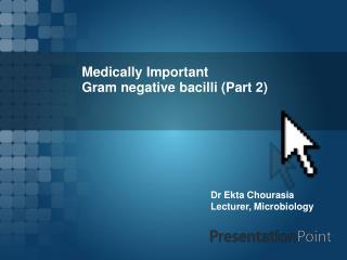 Medically Important  Gram negative bacilli (Part 2)