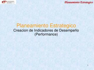 Planeamiento Estrategico Creacion de Indicadores de Desempeño (Performance)