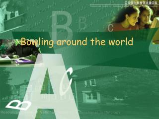 Bowling around the world