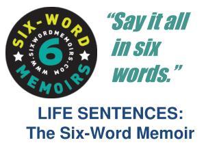 LIFE SENTENCES: The Six-Word Memoir