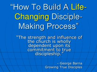"""How To Build A  Life-Changing  Disciple-Making Process"""