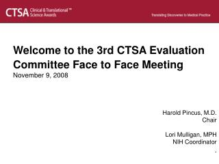 Welcome to the 3rd CTSA Evaluation Committee Face to Face Meeting November 9, 2008