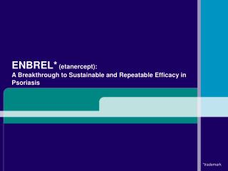 ENBREL* (etanercept): A Breakthrough to Sustainable and Repeatable Efficacy in Psoriasis