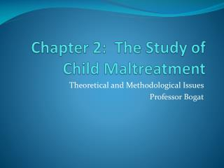 Chapter 2:  The Study of Child Maltreatment