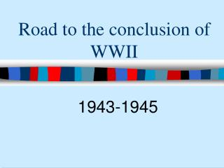Road to the conclusion of WWII