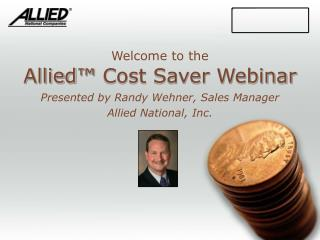 Allied ™  Cost Saver Webinar Presented by Randy Wehner, Sales Manager Allied National, Inc.