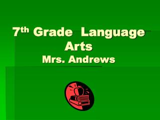 7 th  Grade  Language Arts Mrs. Andrews