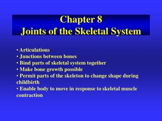 Articulations  Junctions between bones  Bind parts of skeletal system together