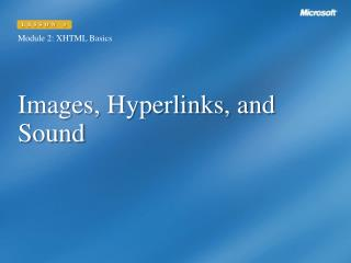Images, Hyperlinks, and Sound