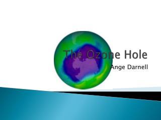 T he Ozone Hole