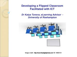 Developing a Flipped Classroom  Facilitated with ICT Dr  Katya Toneva , eLearning Advisor  -