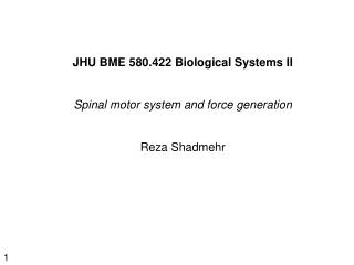 JHU BME 580.422 Biological Systems II Spinal motor system and force generation  Reza Shadmehr