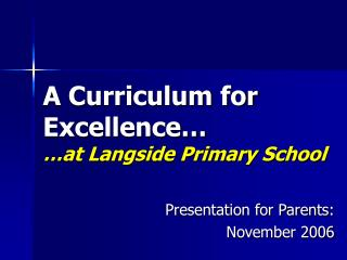 A Curriculum for Excellence… …at Langside Primary School