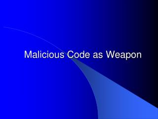 Malicious Code as Weapon