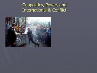 Geopolitics, Power, and  International & Conflict