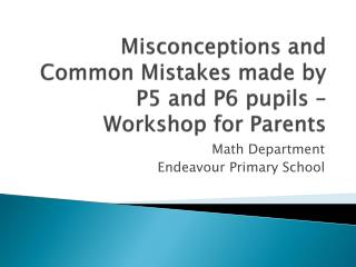 Misconceptions and Common Mistakes made by P5 and P6 pupils – Workshop for Parents