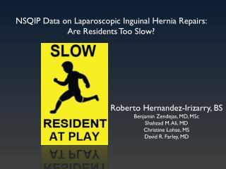 Roberto Hernandez-Irizarry, BS Benjamin Zendejas , MD, MSc Shahzad M. Ali, MD