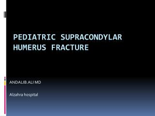 PEDIATRIC SUPRACONDYLAR HUMERUS FRACTURE