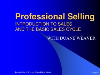 Professional Selling INTRODUCTION TO SALES AND THE BASIC SALES CYCLE