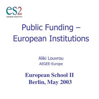 Public Funding – European Institutions Aliki Louvrou AEGEE-Europe