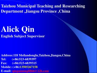 Taizhou Municipal Teaching and Researching  Department ,Jiangsu Province ,China Alick Qin