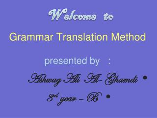 Grammar Translation Method presented by   :