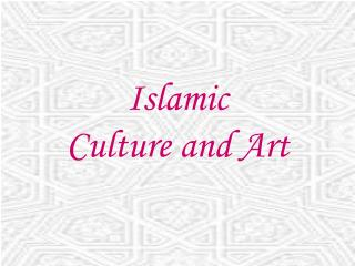 Islamic  Culture and Art