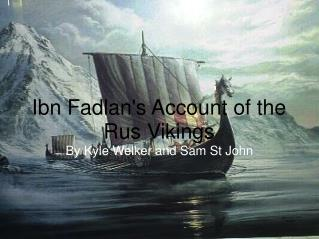 Ibn Fadlan's Account of the Rus Vikings