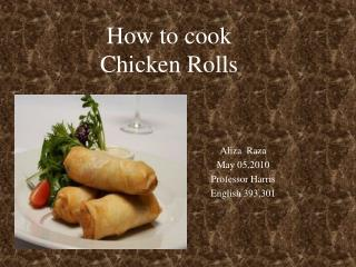 How to cook  Chicken Rolls