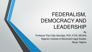 FEDERALISM, DEMOCRACY AND LEADERSHIP