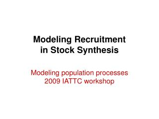 Modeling Recruitment  in Stock Synthesis