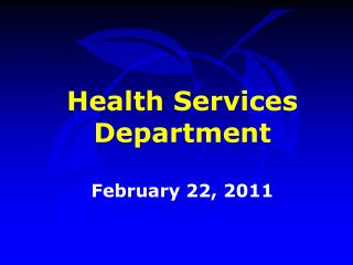 Health Services Department  February 22, 2011