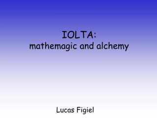 IOLTA:  mathemagic and alchemy