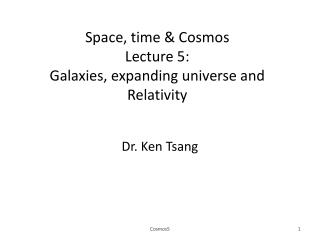 Space, time & Cosmos Lecture 5:  Galaxies, expanding universe and Relativity