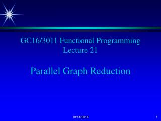 GC16/3011 Functional Programming Lecture 21 Parallel Graph Reduction