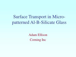 Surface Transport in Micro-patterned Al-B-Silicate Glass