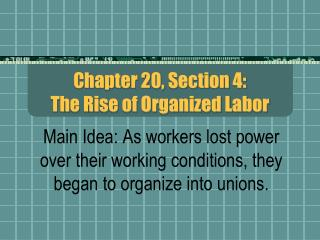 Chapter 20, Section 4:  The Rise of Organized Labor