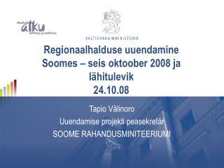 Regionaalhalduse uuendamine Soomes – seis oktoober 2008 ja lähitulevik 24.10.08
