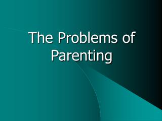 The Problems of Parenting