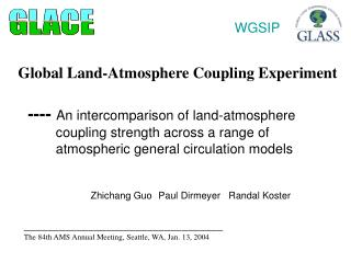 Global Land-Atmosphere Coupling Experiment   ----  An intercomparison of land-atmosphere
