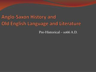 Anglo-Saxon History  and Old  English  Language  and Literature