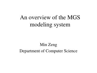 An overview of the MGS modeling system