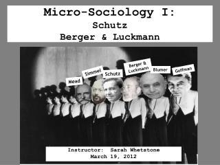 Micro-Sociology I: Schutz Berger & Luckmann