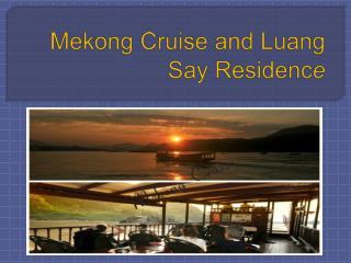 Mekong Cruise and Luang Say Residence Tour By Ambika Tours