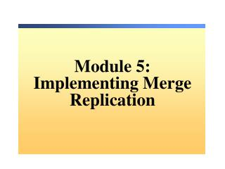 Module 5: Implementing Merge Replication