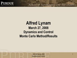 Alfred Lynam March 27, 2008 Dynamics and Control Monte Carlo Method/Results