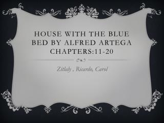 House with the blue bed by Alfred artega  Chapters:11-20