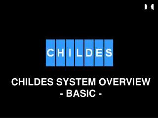 CHILDES SYSTEM OVERVIEW - BASIC -