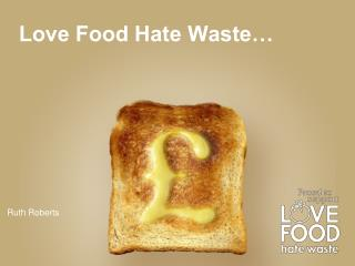Love Food Hate Waste…