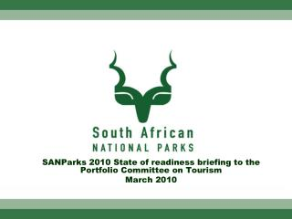 SANParks 2010 State of readiness briefing to the Portfolio Committee on Tourism  March 2010